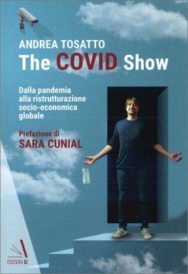 THE COVID SHOW Dalla pandemia alla ristrutturazione socio-economica globale di Andrea Tosatto