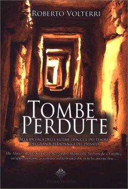 Tombe Perdute: alla ricerca delle ultime tracce e dei tesori dei grandi personaggi del passato