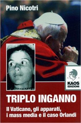TRIPLO INGANNO Il Vaticano, gli apparati, i mass media e il caso Orlandi di Pino Nicotri