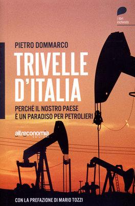 Trivelle d'Italia. Perché il Nostro Paese è un Paradiso per Petrolieri