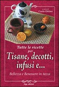 tutte le ricette per tisane decotti infusi e libro