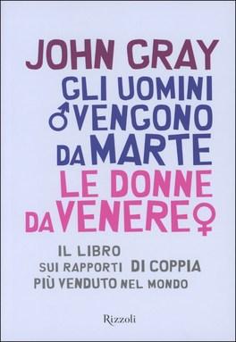 GLI UOMINI VENGONO DA MARTE, LE DONNE DA VENERE Il libro sui rapporti di coppia più venduto nel mondo di John Gray