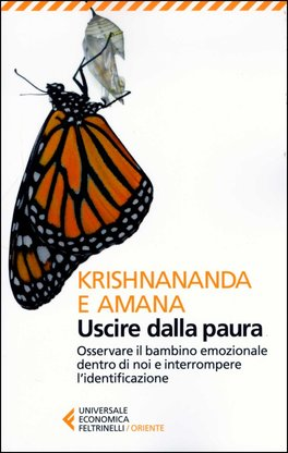 USCIRE DALLA PAURA Osservare il bambino emozionale dentro di noi e interrompere l'identificazione di Krishnananda (Thomas Trobe), Amana (Gitte Demant Trobe)