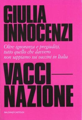 VACCI-NAZIONE Oltre ignoranza e pregiudizi, tutto quello che davvero non sappiamo sui vaccini in Italia di Giulia Innocenzi