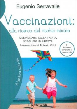 VACCINAZIONI: ALLA RICERCA DEL RISCHIO MINORE Immunizzarsi della paura, scegliere la libertà di Eugenio Serravalle