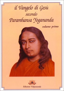 Il Vangelo di Gesù secondo Paramhansa Yogananda - volume 1°