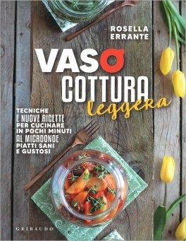 VASOCOTTURA LEGGERA — Tecniche e nuove ricette per cucinare in pochi minuti al microonde piatti sani e gustosi di Rosella Errante