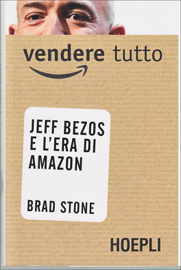 Vendere Tutto - Jeff Bezos e l'Era di Amazon