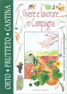 Vivere e Lavorare in Campagna - Orto, Frutteto, Cantina