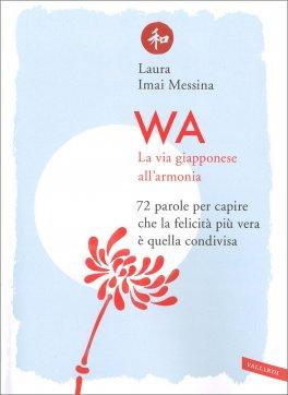 Wa - La Via Giapponese all'Armonia