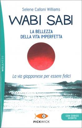 WABI SABI: LA BELLEZZA DELLA VITA IMPERFETTA La via giapponese per essere felici di Selene Calloni Williams