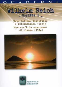 WILHELM REICH - SCRITTI I Materialismo dialettico e psicoanalisi (1934) - che cos'è la coscienza di classe (1934) di Wilhelm Reich