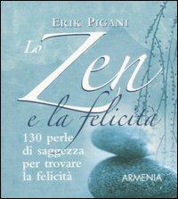 LO ZEN E LA FELICITà 130 perle di saggezza per trovare la felicità di Erik Pigani