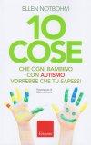 10 Cose che Ogni Bambino con Autismo Vorrebbe che Tu Sapessi