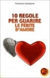10 Regole per Guarire le Ferite d'Amore  - Libro