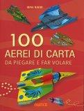 100 Aerei di Carta da Piegare e far Volare — Libro