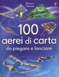 100 Aerei di Carta da Piegare e Lanciare  - Libro