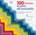 100 Fantasie di Colore all'Uncinetto  - Libro