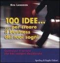 100 Idee...per Creare il Business dei tuoi Sogni
