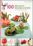 100 Idee per Decorare le tue Torte  - Libro