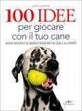100 Idee per Giocare con il tuo Cane — Libro