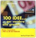 100 Idee... Per Vendere alla Grande