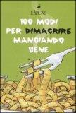 100 Modi per Dimagrire Mangiando Bene