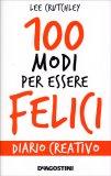 100 Modi per Essere Felici - Diario Creativo - Libro