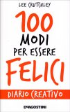 100 Modi per Essere Felici - Diario Creativo