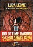 100 Ottime Ragioni per Non Amare Roma e Almeno due per Adorarla alla Follia
