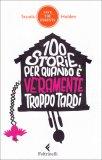 100 Storie per Quando è Veramente Troppo Tardi  - Libro