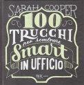 100 Trucchi per Sembrare Smart in Ufficio - Libro