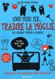 1000 Modi per... Tradire la Moglie - Libro