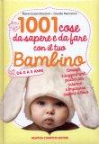 1001 Cose da Sapere e da Fare con il tuo Bambino  - Libro