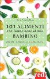 101 Alimenti che Fanno Bene al Mio Bambino — Libro