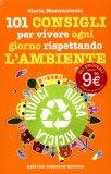 101 Consigli per Vivere ogni Giorno Rispettando l'Ambiente  - Libro