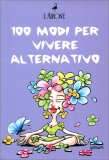 100 Modi per Vivere Alternativo - Cofanetto 3 libri
