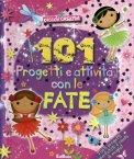 101 Progetti e Attività con le Fate  - Libro
