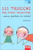 111 Trucchi per Farsi Ascoltare senza Perdere la Calma! — Libro