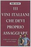 111 Vini Italiani che Devi Proprio Assaggiare — Libro