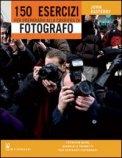 150 Esercizi per Prepararvi alla Carriera di Fotografo  - Libro