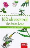 160 Oli Essenziali che Fanno Bene - Libro