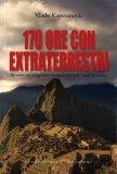 170 ORE CON EXTRATERRESTRI Incontri con viaggiatori intergalattici sulle Ande peruviane di Vlado Kapetanovic