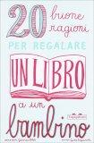 20 Buone Ragioni per Regalare un Libro a un Bambino - 20 carte