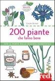200 Piante che fanno Bene  - Libro