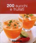 200 Succhi e Frullati  - Libro