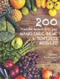 200 Trucchi Infallibili per Mangiare Bene e Sentirsi Meglio - Libro