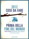 2012 Cose da Fare Prima della Fine del Mondo  - Libro