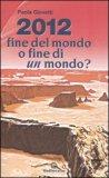 2012 Fine del Mondo o Fine di un Mondo?