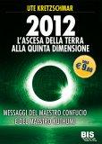 2012 L'ascesa Della Terra Alla Quinta Dimensione  — Libro